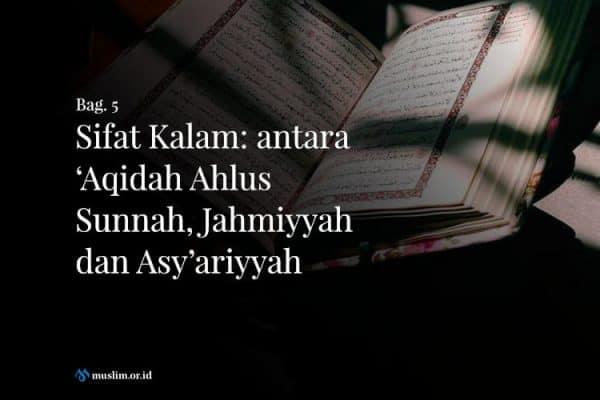 Sifat Kalam: antara 'Aqidah Ahlus Sunnah, Jahmiyyah dan Asy'ariyyah (Bag. 5)