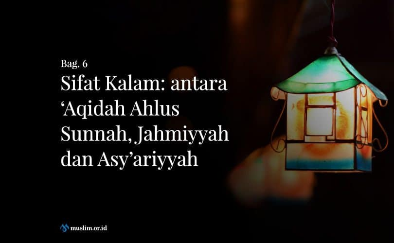 Sifat Kalam: antara 'Aqidah Ahlus Sunnah, Jahmiyyah dan Asy'ariyyah (Bag. 6)