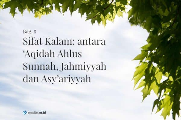 Sifat Kalam: antara 'Aqidah Ahlus Sunnah, Jahmiyyah dan Asy'ariyyah (Bag. 8)