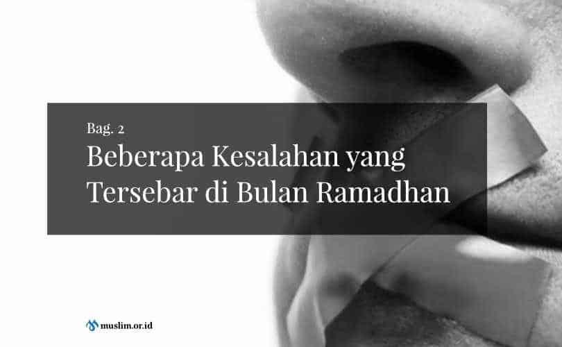 Beberapa Kesalahan yang Tersebar di Bulan Ramadhan (Bag. 2)