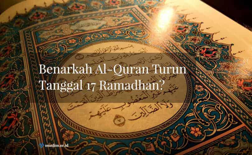 Benarkah Al-Quran Turun Tanggal 17 Ramadhan?