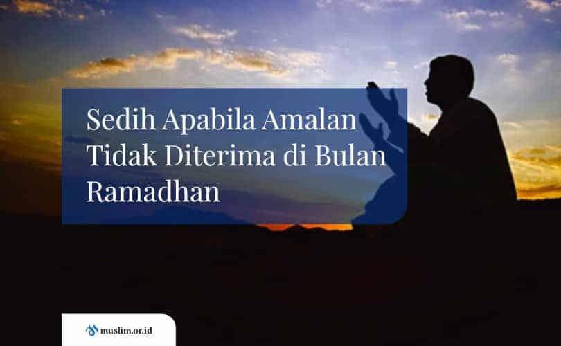 Sedih Apabila Amalan Tidak Diterima di Bulan Ramadhan