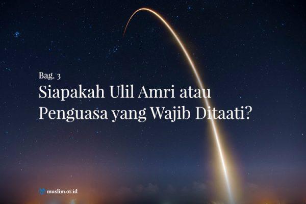 Siapakah Ulil Amri atau Penguasa yang Wajib Ditaati? (Bag. 3)
