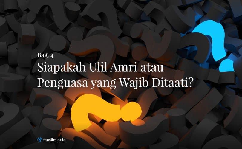 Siapakah Ulil Amri atau Penguasa yang Wajib Ditaati? (Bag. 4)