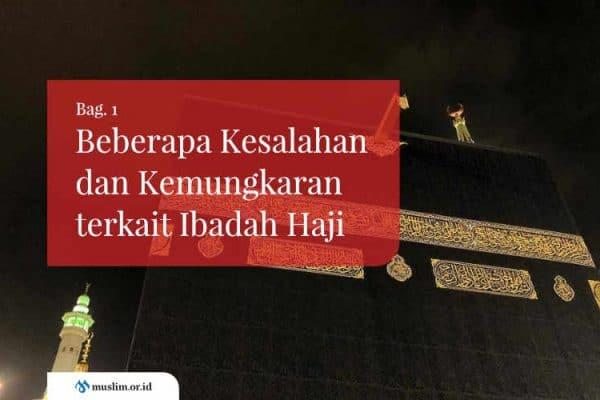 Beberapa Kesalahan dan Kemungkaran terkait Ibadah Haji (Bag. 1)