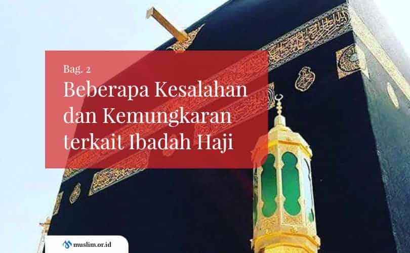 Beberapa Kesalahan dan Kemungkaran terkait Ibadah Haji (Bag. 2)