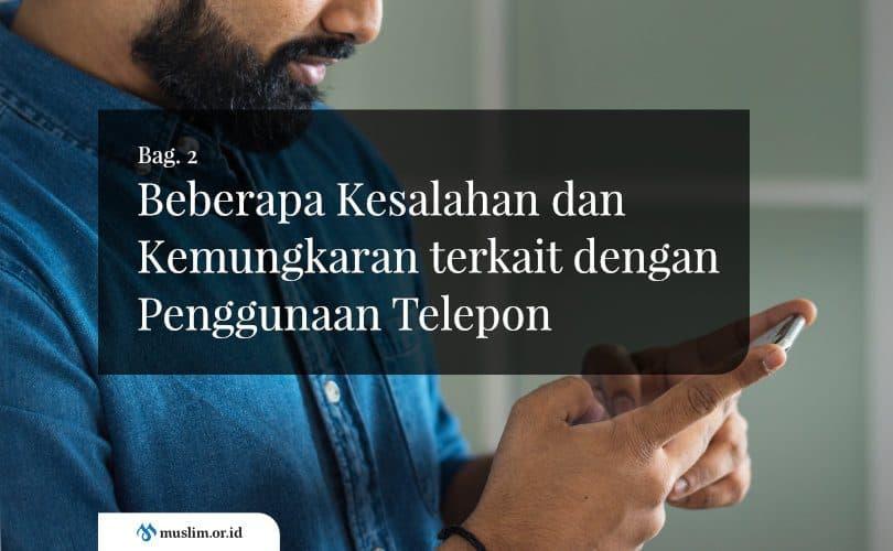 Beberapa Kesalahan dan Kemungkaran terkait dengan Penggunaan Telepon (Bag. 2)