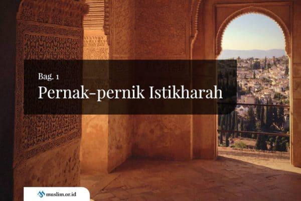 Pernak-pernik Istikharah (Bag. 1)