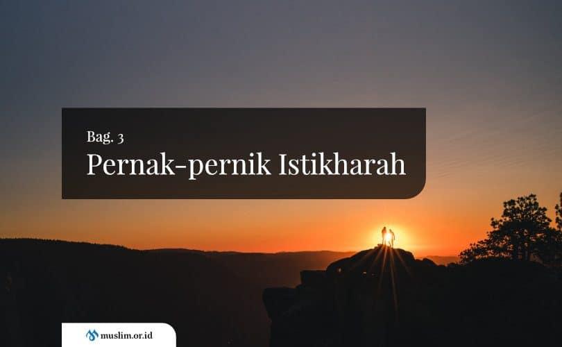 Pernak-pernik Istikharah (Bag. 3)