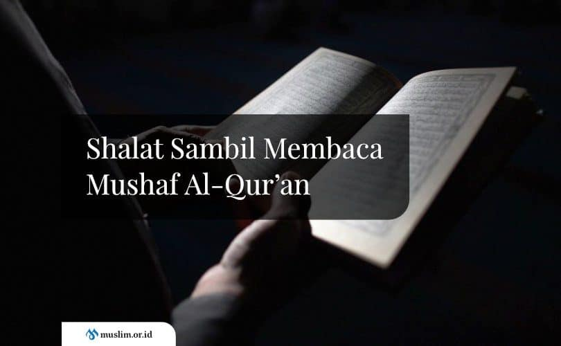 Shalat Sambil Membaca Mushaf Al-Qur'an