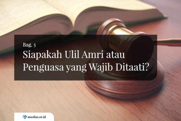 Siapakah Ulil Amri atau Penguasa yang Wajib Ditaati? (Bag. 5)