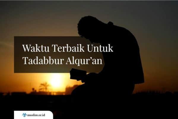 Waktu Terbaik Untuk Tadabbur Alqur'an