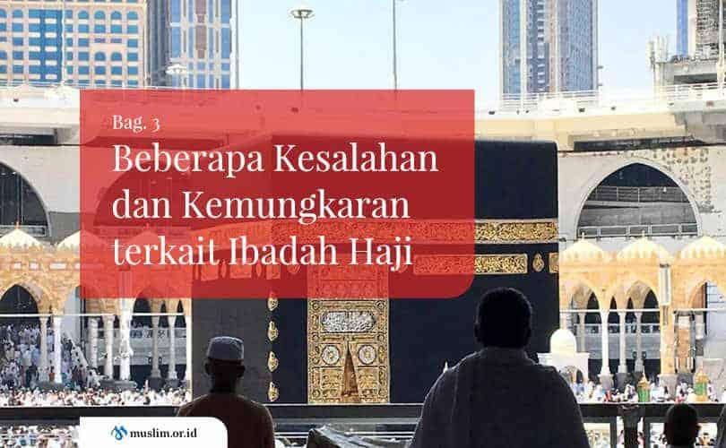 Beberapa Kesalahan dan Kemungkaran terkait Ibadah Haji (Bag. 3)