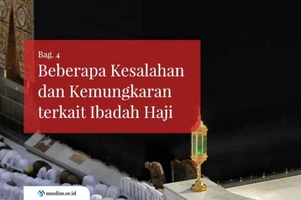 Beberapa Kesalahan dan Kemungkaran terkait Ibadah Haji (Bag. 4)