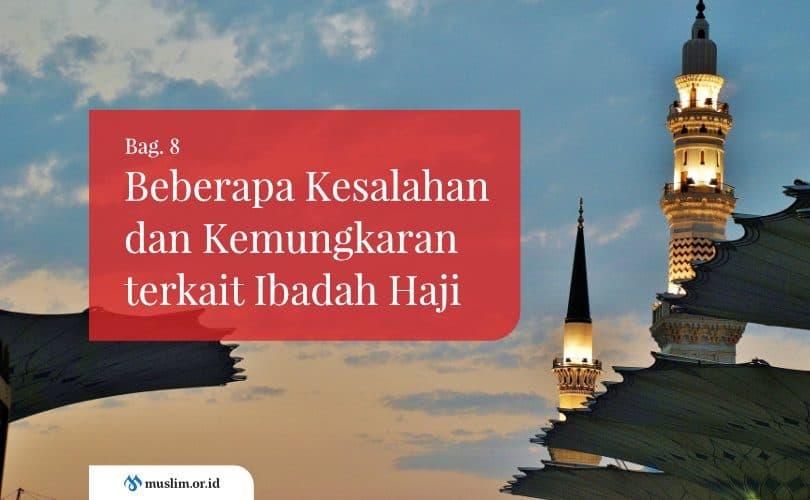 Beberapa Kesalahan dan Kemungkaran terkait Ibadah Haji (Bag. 8)