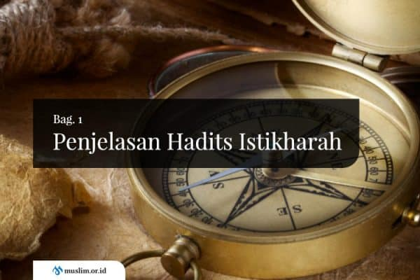 Penjelasan Hadits Istikharah (Bag. 1)