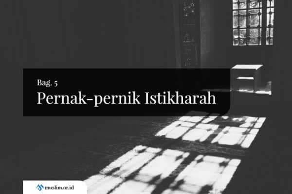 Pernak-Pernik Istikharah (Bag. 5)