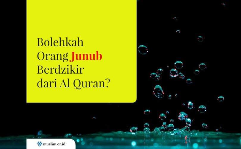 Bolehkah Orang Junub Berdzikir dari Al Quran?