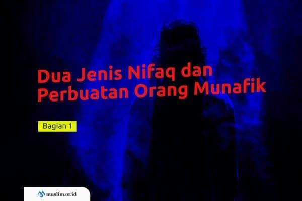 Mengenal Dua Jenis Nifaq dan Perbuatan Orang Munafik (Bag. 1)