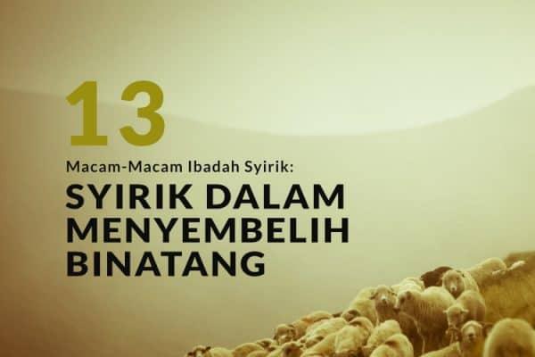 Macam-Macam Syirik dalam Ibadah (Bag.13): Syirik dalam Menyembelih Binatang